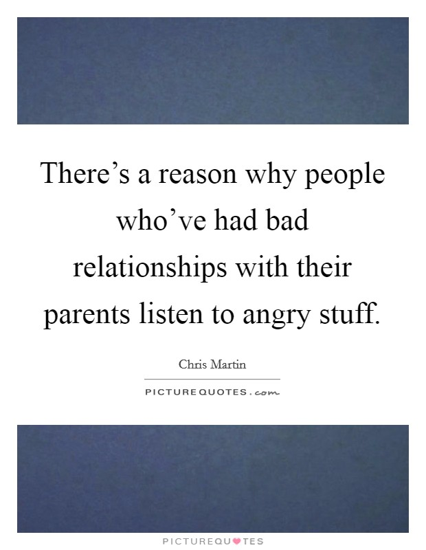 There's a reason why people who've had bad relationships with their parents listen to angry stuff Picture Quote #1