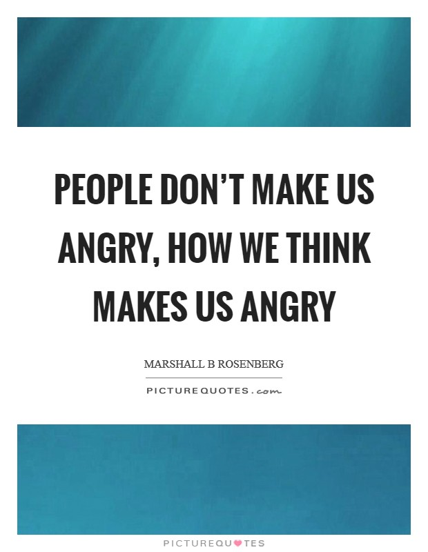 People don't make us angry, how we think makes us angry Picture Quote #1