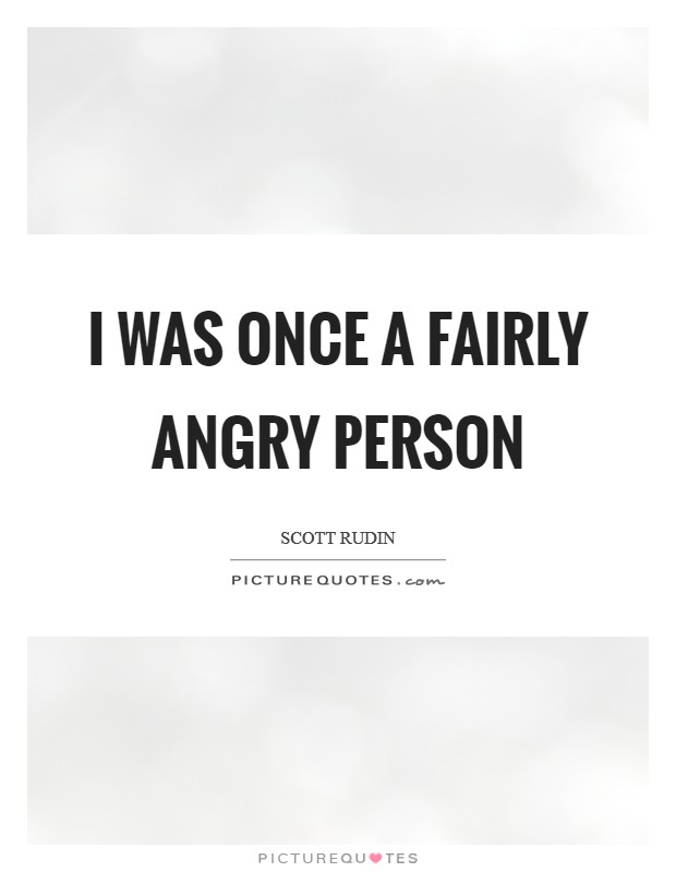 I was once a fairly angry person Picture Quote #1