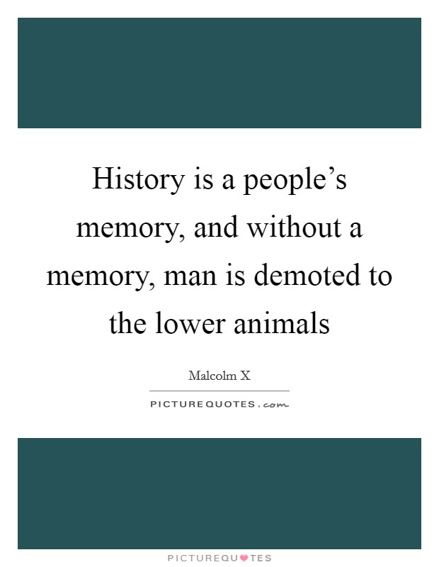 History is a people's memory, and without a memory, man is demoted to the lower animals Picture Quote #1