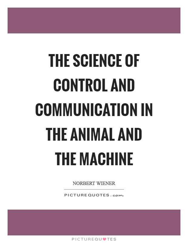 The science of control and communication in the animal and the machine Picture Quote #1