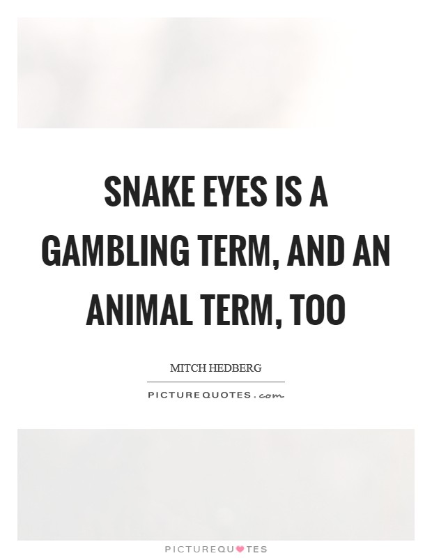 Snake eyes is a gambling term, and an animal term, too Picture Quote #1