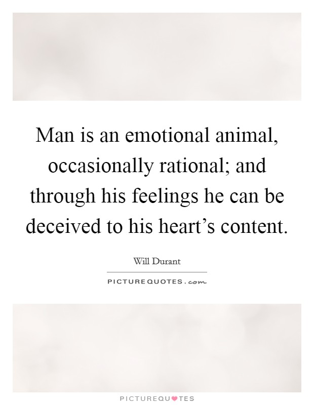 Man is an emotional animal, occasionally rational; and through his feelings he can be deceived to his heart's content Picture Quote #1
