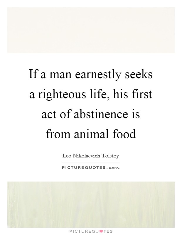 If a man earnestly seeks a righteous life, his first act of abstinence is from animal food Picture Quote #1