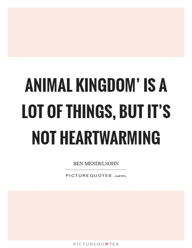 Animal Kingdom' is a lot of things, but it's not heartwarming Picture Quote #1