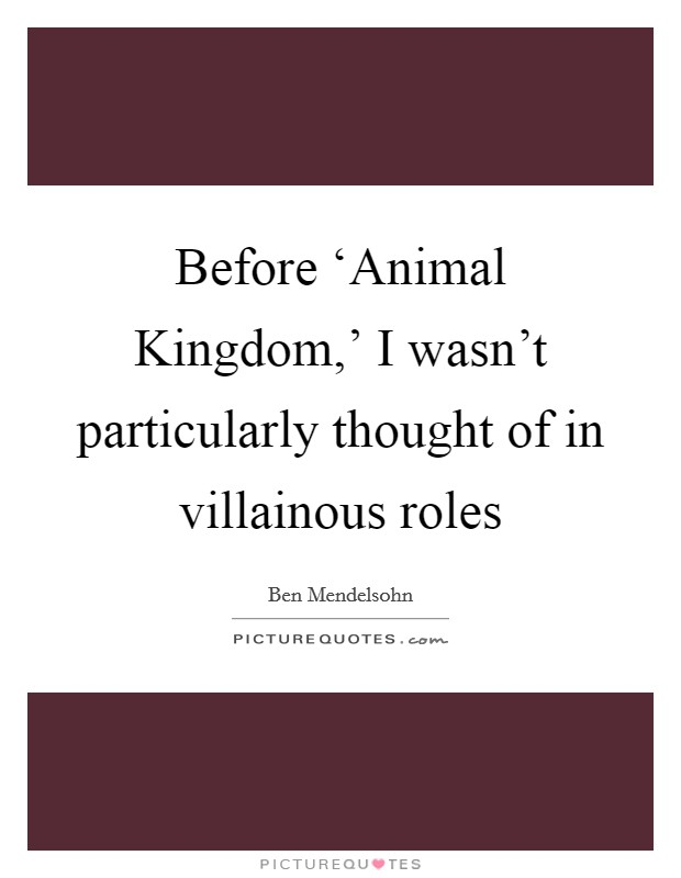 Before 'Animal Kingdom,' I wasn't particularly thought of in villainous roles Picture Quote #1