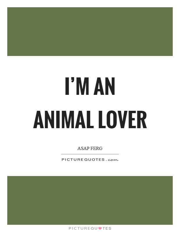 I'm an animal lover Picture Quote #1