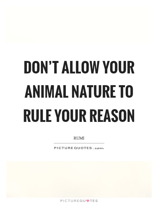 Don't allow your animal nature to rule your reason Picture Quote #1