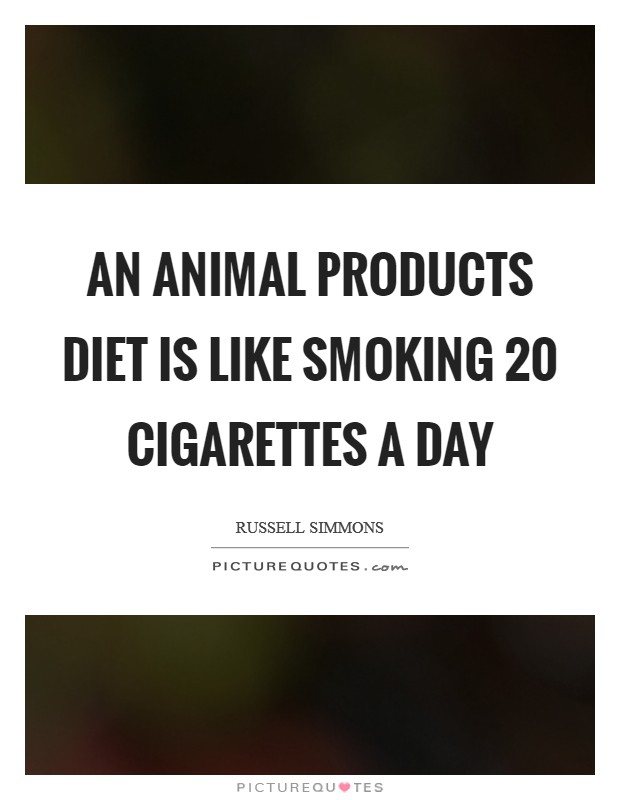 An animal products diet is like smoking 20 cigarettes a day Picture Quote #1