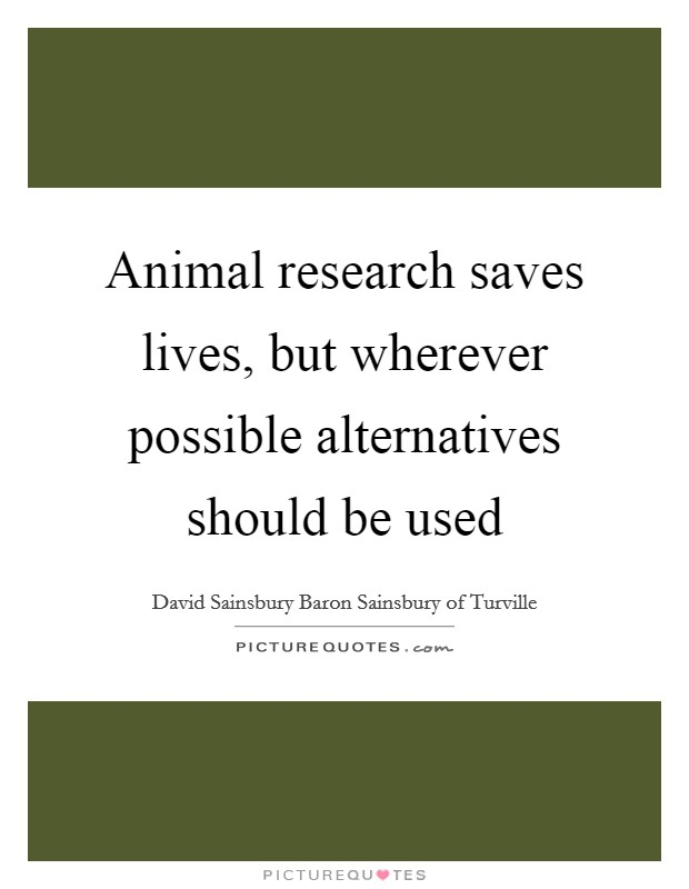 Animal research saves lives, but wherever possible alternatives should be used Picture Quote #1