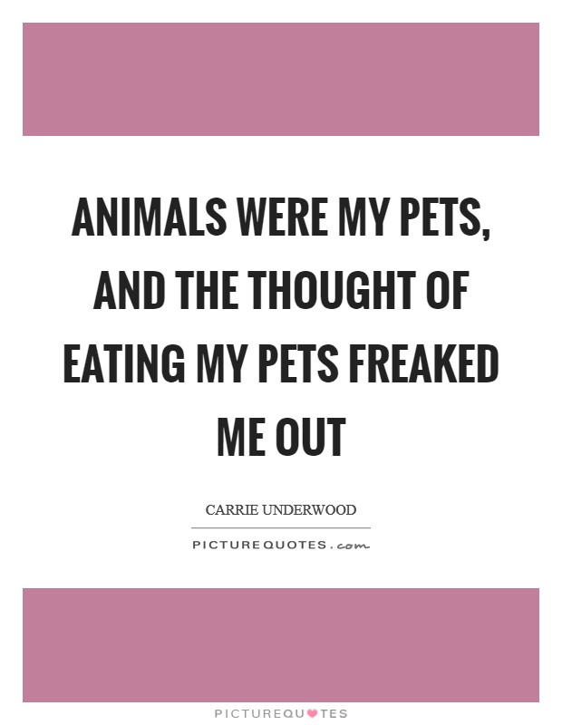 Animals were my pets, and the thought of eating my pets freaked me out Picture Quote #1