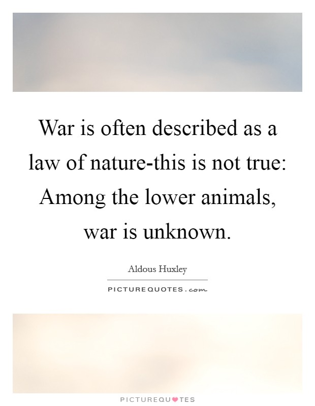 War is often described as a law of nature-this is not true: Among the lower animals, war is unknown Picture Quote #1