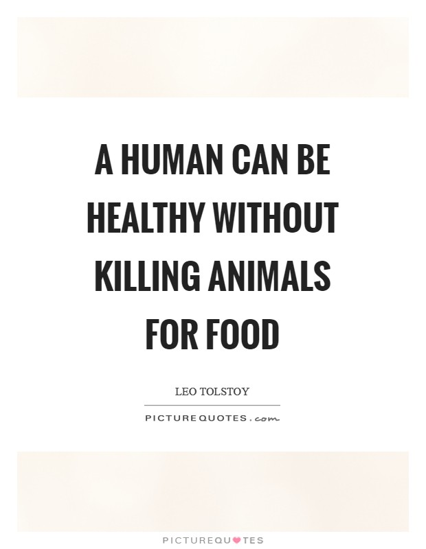 A human can be healthy without killing animals for food Picture Quote #1