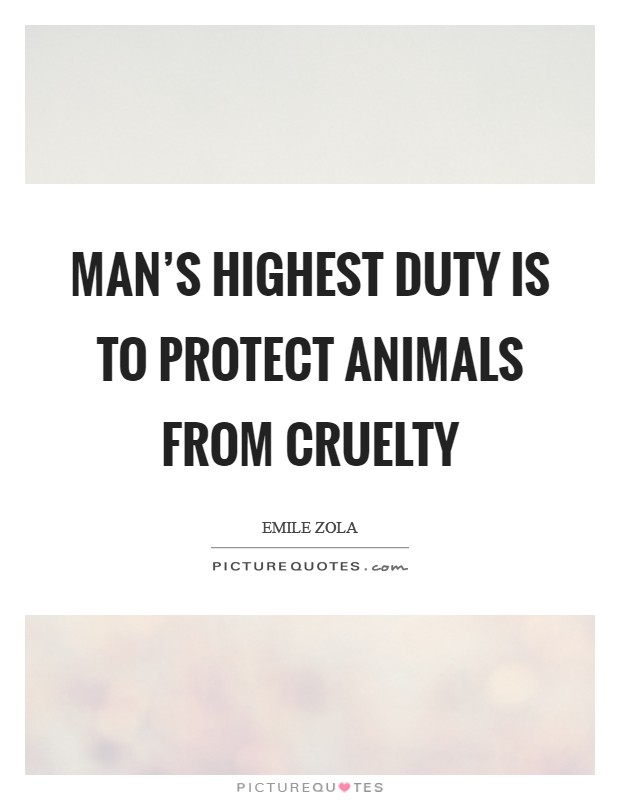 Man's highest duty is to protect animals from cruelty Picture Quote #1
