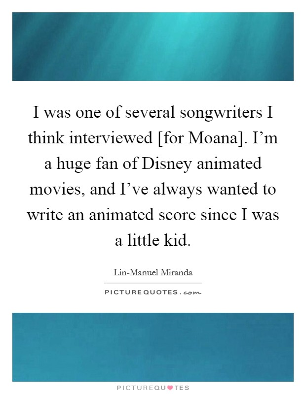 I Was One Of Several Songwriters Think Interviewed For Moana