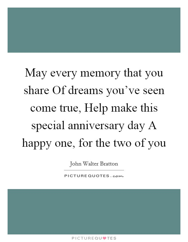 May every memory that you share Of dreams you've seen come ...