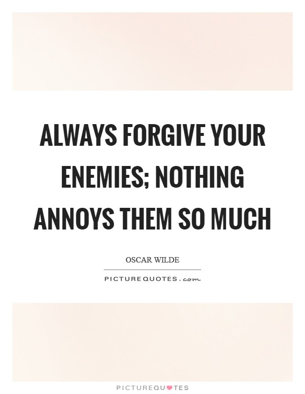 Always forgive your enemies; nothing annoys them so much Picture Quote #1