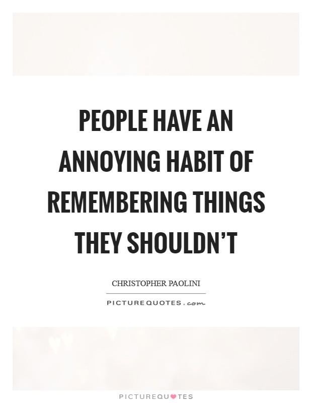 People have an annoying habit of remembering things they shouldn't Picture Quote #1