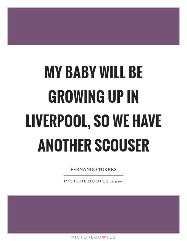 My baby will be growing up in Liverpool, so we have another Scouser Picture Quote #1