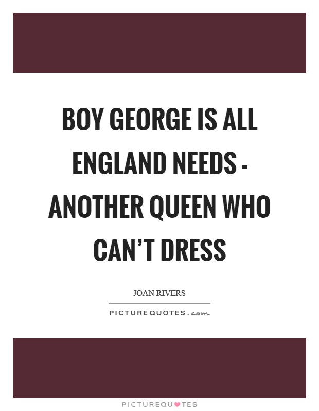 Boy George is all England needs - another queen who can't dress Picture Quote #1