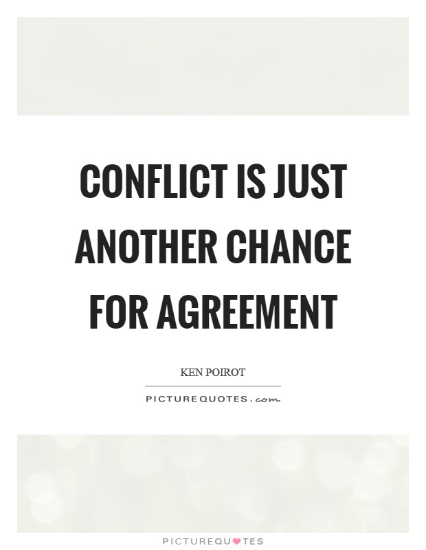 Conflict is just another chance for agreement Picture Quote #1