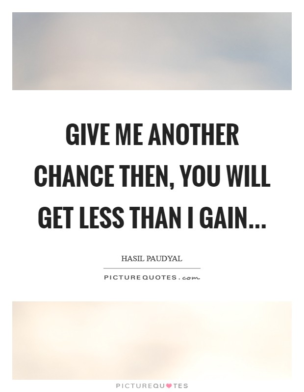 Give me another Chance Then, You will Get Less than I Gain... Picture Quote #1