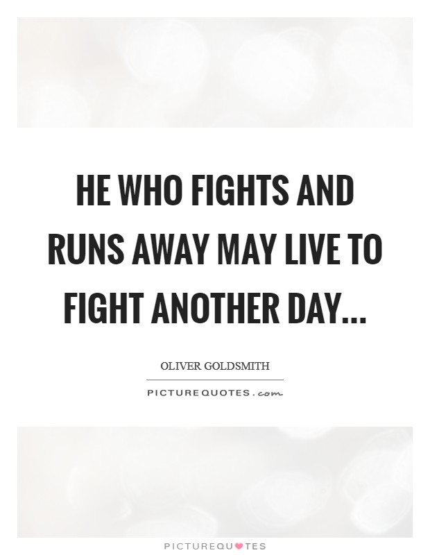 He who fights and runs away May live to fight another day Picture Quote #1