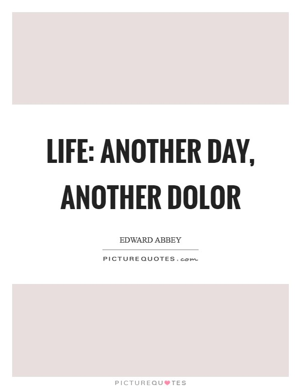 Life: another day, another dolor Picture Quote #1