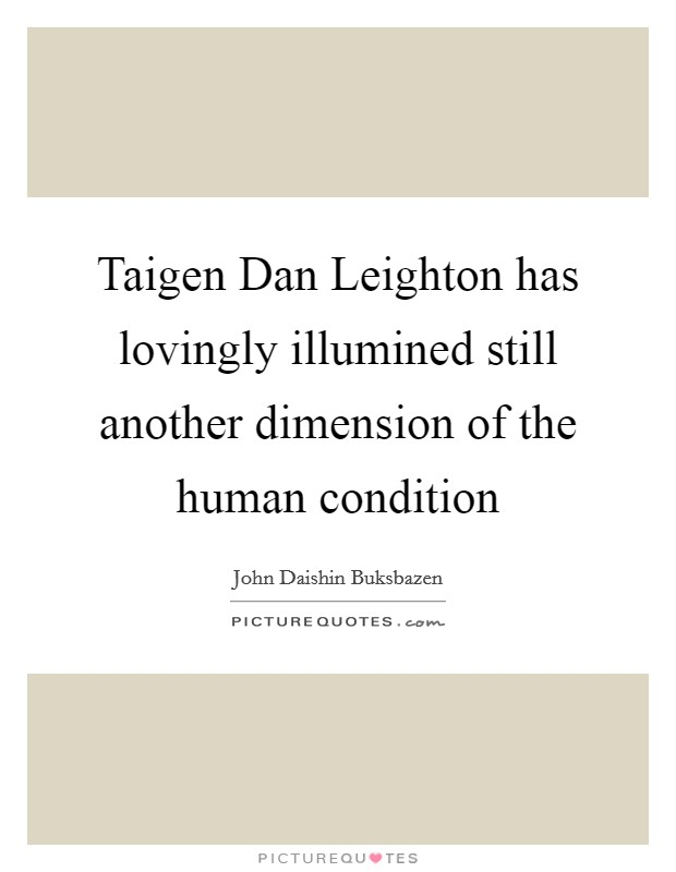 Taigen Dan Leighton has lovingly illumined still another dimension of the human condition Picture Quote #1