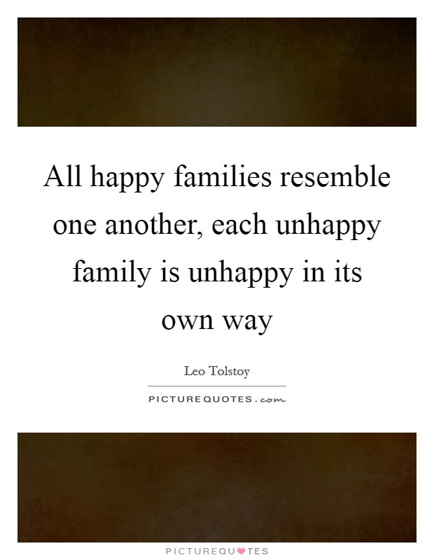 All happy families resemble one another, each unhappy family is unhappy in its own way Picture Quote #1
