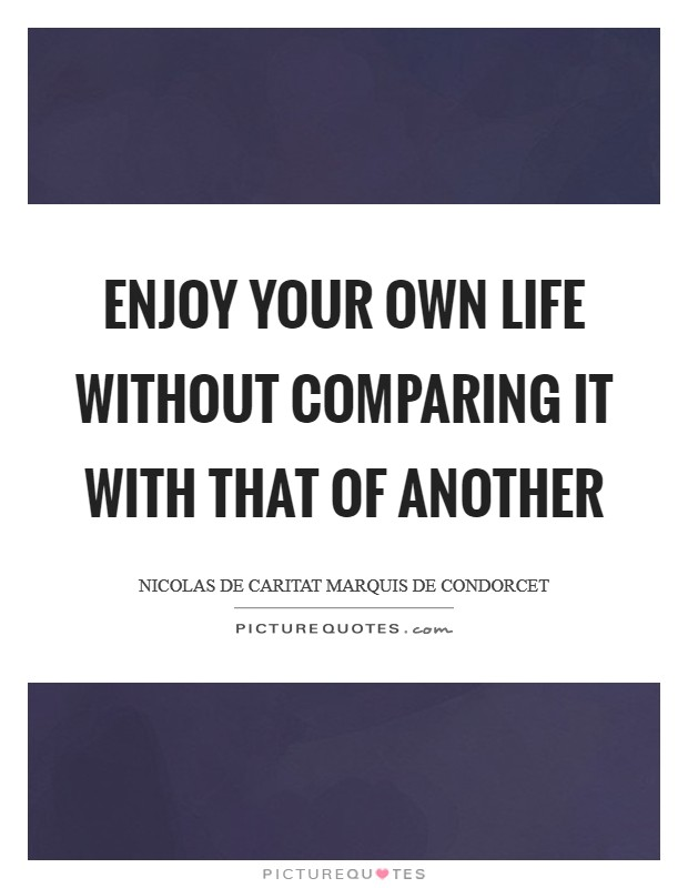 Enjoy your own life without comparing it with that of another Picture Quote #1