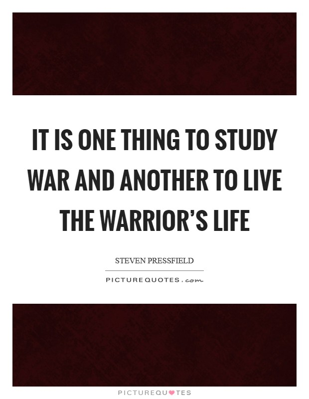 It is one thing to study war and another to live the warrior's life Picture Quote #1