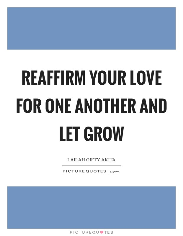 Reaffirm your love for one another and let grow Picture Quote #1