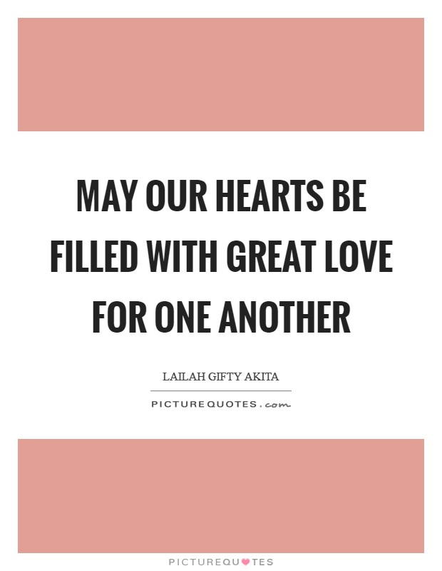 May our hearts be filled with great love for one another Picture Quote #1