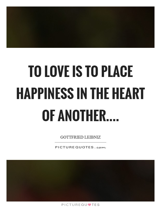 To love is to place happiness in the heart of another Picture Quote #1