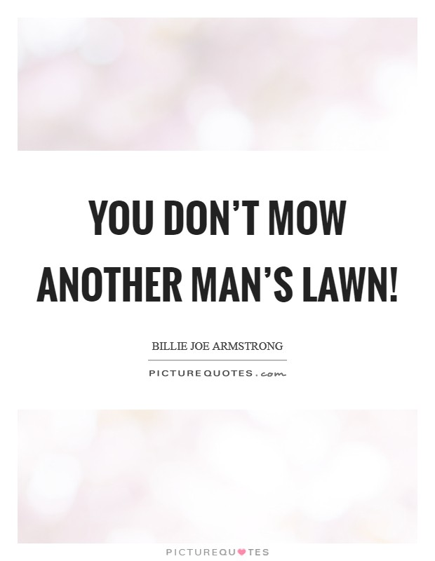 You don't mow another man's lawn! Picture Quote #1