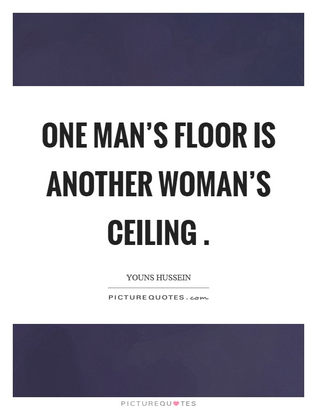 One man's floor is another woman's ceiling . Picture Quote #1