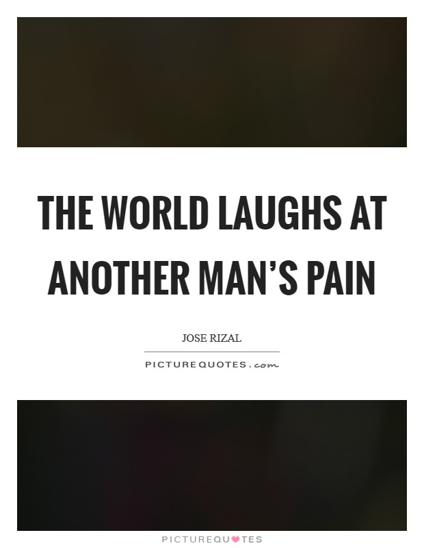 The world laughs at another man's pain Picture Quote #1