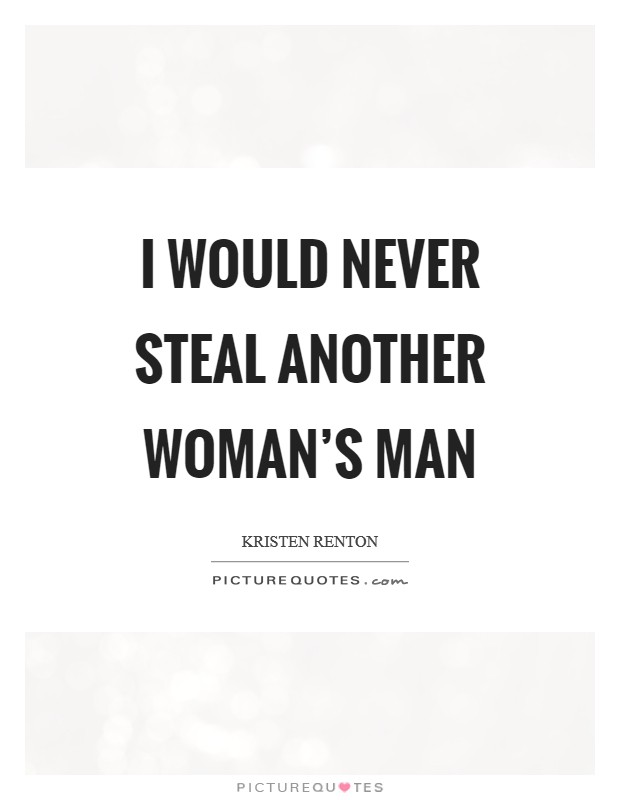 I would never steal another woman's man Picture Quote #1