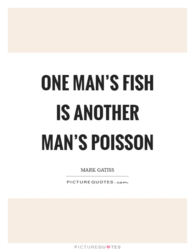 One man's fish is another man's poisson Picture Quote #1