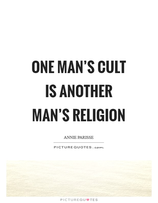 One man's cult is another man's religion Picture Quote #1