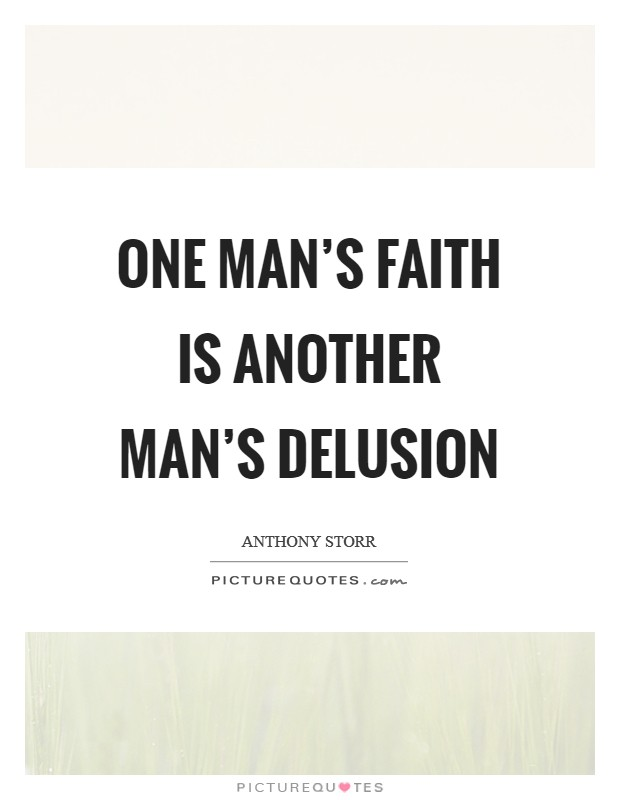 One man's faith is another man's delusion Picture Quote #1