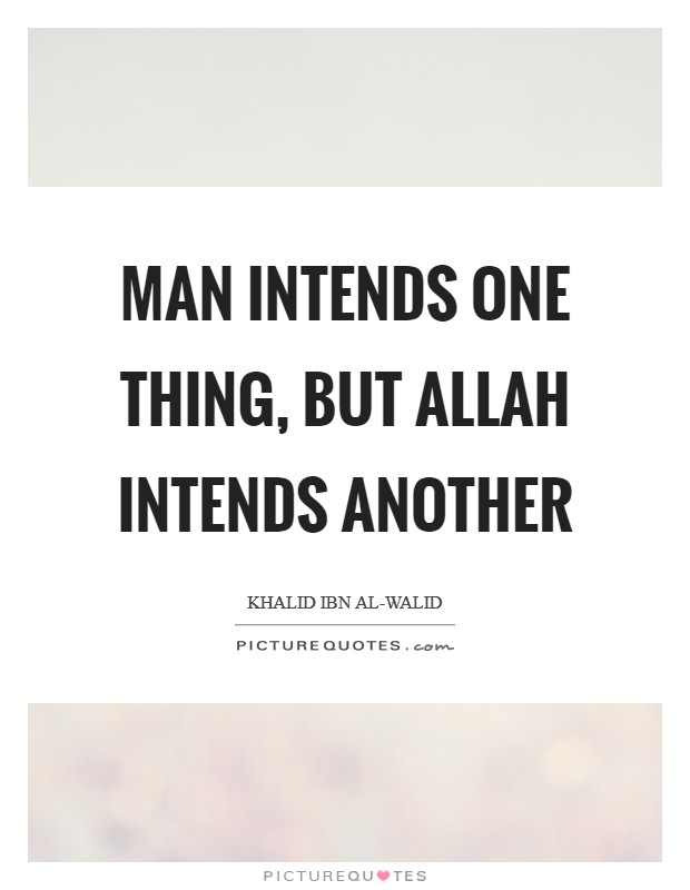 Man intends one thing, but Allah intends another Picture Quote #1