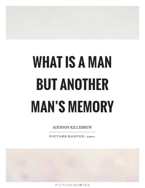 What is a man but another man's memory Picture Quote #1