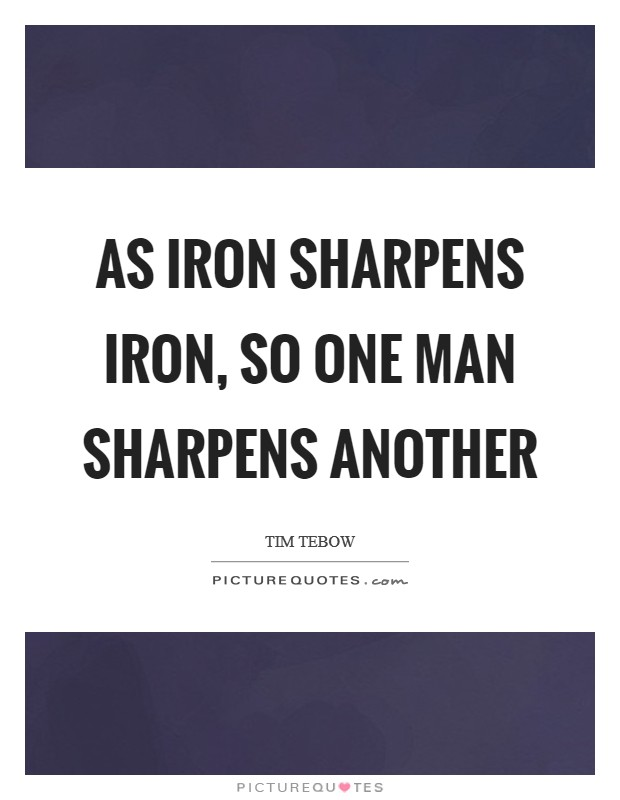 As iron sharpens iron, so one man sharpens another Picture Quote #1
