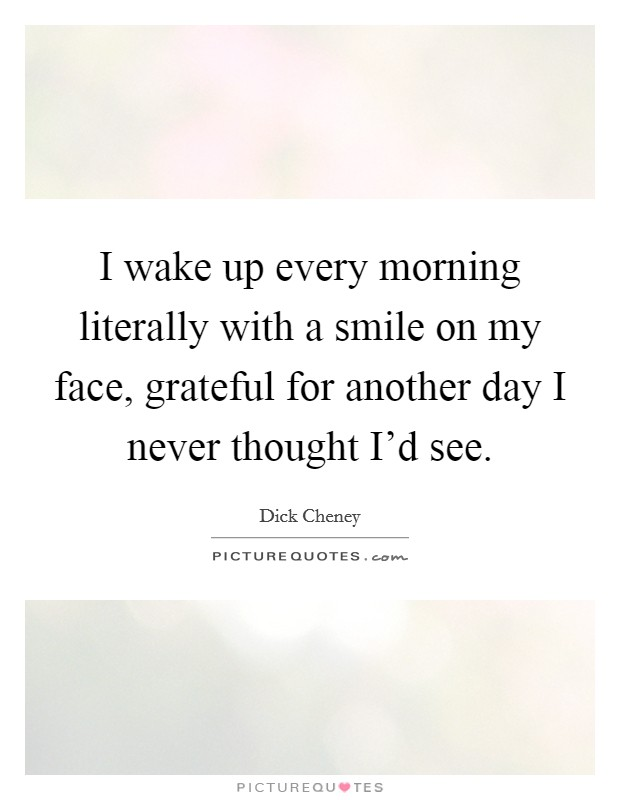I Wake Up Every Morning Literally With A Smile On My Face