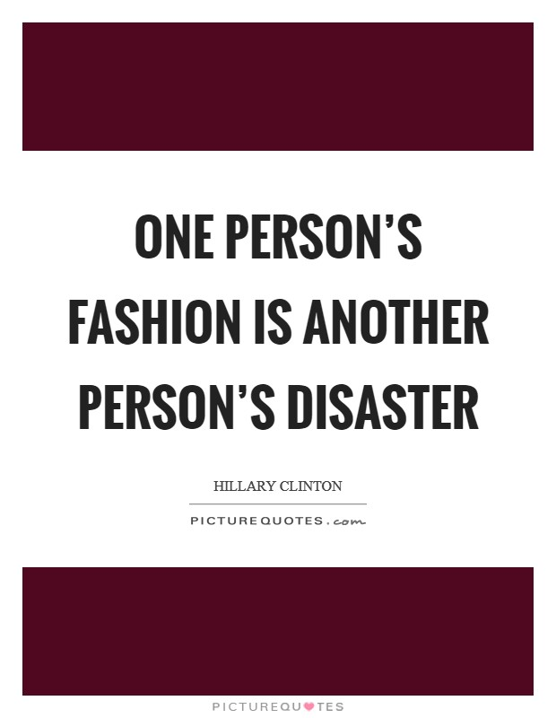 One person's fashion is another person's disaster Picture Quote #1