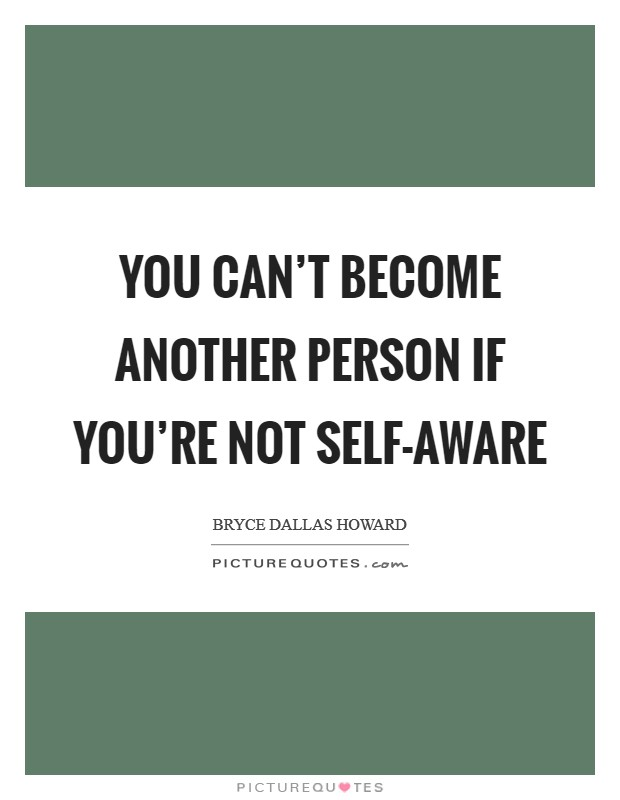 You can't become another person if you're not self-aware Picture Quote #1