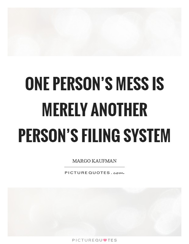 One person's mess is merely another person's filing system Picture Quote #1