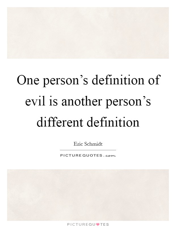 One person's definition of evil is another person's different definition Picture Quote #1